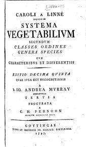 Caroli a Linné ... Systema vegetabilium: secundum classes ordines genera species cum characteribus et differentiis