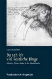 Da sah ich viel köstliche Dinge: Albrecht Dürers Reise in die Niederlande