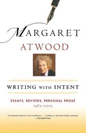 Writing with Intent: Essays, Reviews, Personal Prose: 1983-2005