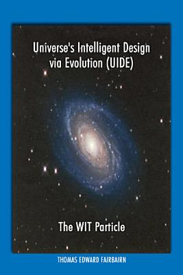 Universe s Intelligent Design Via Evolution  UIDE    PDF