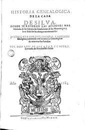 Historia genealógica de la casa de Silva: donde se refieren las acciones mas señaladas de sus señores, las Fundaciones de sus Mayorazgos, y la calidad de sus alianzas matrimoniales