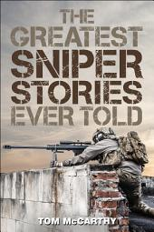 The Greatest Sniper Stories Ever Told