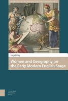 Women and Geography on the Early Modern English Stage PDF