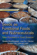 Seeds as Functional Foods and Nutraceuticals PDF