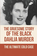The Gruesome Story Of The Black Dahlia Murder