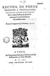 Recueil de poesie presente a tresillustre princesse madame Marguerite soeur vnique du Roy, et mis en lumiere par le commandement de ma dicte Dame. Reueu et augmenté par l'auteur I. D. B. A.
