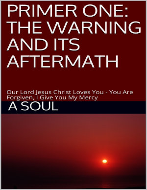 Primer One  The Warning and Its Aftermath     Our Lord Jesus Christ Loves You     You Are Forgiven  I Give You My Mercy