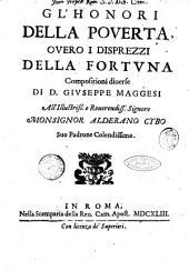 Gl'honori della pouertà, ouero i disprezzi della fortuna compositioni diuerse di D. Giuseppe Maggesi ..