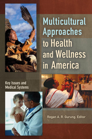 Multicultural Approaches to Health and Wellness in America  2 volumes