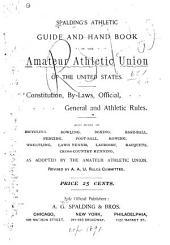 Spalding's Athletic Guide and Hand Book: Constitution, By-laws, Official, General, and Athletic Rules; Also Rules on Bicycling, Bowling, Boxing, Etc. as Adopted by the Union