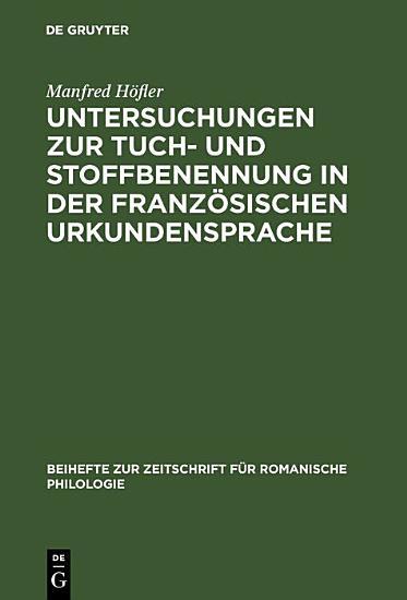 Untersuchungen zur Tuch  und Stoffbenennung in der franz  sischen Urkundensprache PDF