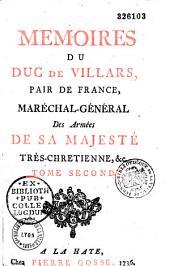 Mémoires du duc de Villars, pair de France, maréchal-général des armées de Sa Majesté Très-Chrétienne, etc...