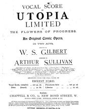 Utopia Limited, Or, The Flowers of Progress: An Original Comic Opera in Two Acts