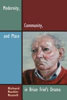 Modernity  Community  and Place in Brian Friel s Drama PDF