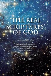 'The Real Scriptures' of God: Book 1 – Before Jesus Christ