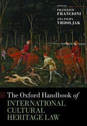 The Oxford Handbook Of International Cultural Heritage Law Book PDF