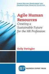 Agile Human Resources: Creating a Sustainable Future for the HR Profession
