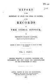 Report to the Secretary of State for India in Council on the Records of the India Office: Volume 1, Part 1