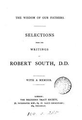 Selections from the writings of Robert South. With a memoir