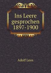 Ins Leere gesprochen 1897-1900