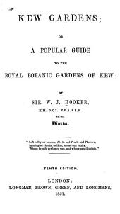 Kew Gardens: Or, A Popular Guide to the Royal Botanic Gardens of Kew