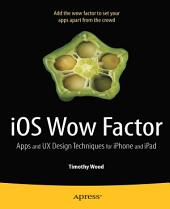 iOS Wow Factor: UX Design Techniques for iPhone and iPad