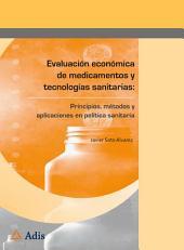 Evaluación económica de medicamentos y tecnologías sanitarias:: Principios, métodos y aplicaciones en política sanitaria