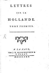 Lettres Sur La Hollande: Volume1