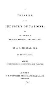 A treatise on the industry of nations; or the principles of national economy and taxation: Volume 2
