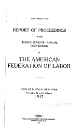 Report of Proceedings of the ... Annual Convention of the American Federation of Labor: Volumes 37-38