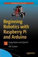 Beginning Robotics with Raspberry Pi and Arduino PDF