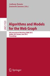 Algorithms and Models for the Web Graph: 9th International Workshop, WAW 2012, Halifax, NS, Canada, June 22-23, 2012, Proceedings