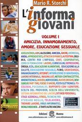 """Amicizia, Innamoramento, Amore, Educazione Sessuale: (collana """"l'InformaGiovani"""", volume I)"""