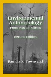 Environmental Anthropology: From Pigs to Policies, Second Edition