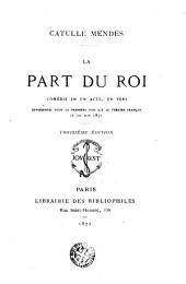 La Part du Roi: comédie en 1 acte, en vers... [Paris, Français, 20 juin 1872]