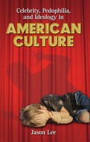 Celebrity  Pedophilia  and Ideology in American Culture PDF