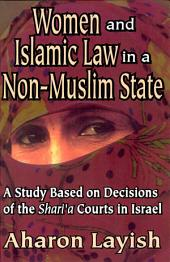 Women and Islamic Law in a Non-Muslim State: A Study Based on Decisions of the Sharīʻa Courts in Israel