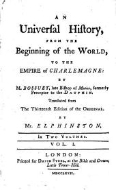 An Universal History, from the Beginning of the World, to the Empire of Charlemagne: by M. Bossuet, Late Bishop of Meaux, Formerly Preceptor to the Dauphin. Translated from the Thirteenth Edition of the Original, by Mr. Elphinston. In Two Volumes: Volume 1
