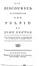 Six Discourses, as Intended for the Pulpit: By John Newton
