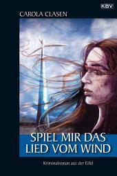Spiel mir das Lied vom Wind: Kriminalroman aus der Eifel