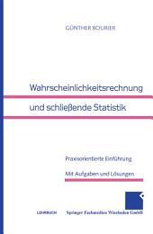 Wahrscheinlichkeitsrechnung und schließende Statistik: Praxisorientierte Einführung