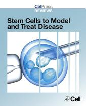 Cell Press Reviews: Stem Cells to Model and Treat Disease