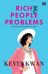 Masalah Orang Kaya (Rich People Problems) *Lanjutan Crazy Rich Asians (film: 17 Agustus 2018) & China Rich Girlfriend