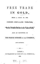 Free trade in gold, a reply to the Cobden-Chevalier treatise, 'On the probable decline in the value of gold'.