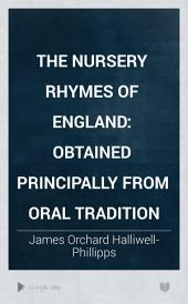 The Nursery Rhymes of England: Obtained Principally from Oral Tradition