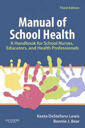 Manual of School Health - E-Book: A Handbook for School Nurses, Educators, and Health Professionals, Edition 3