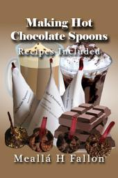 Making Hot Chocolate Spoons – Recipes Included