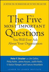 The Five Most Important Questions You Will Ever Ask About Your Organization Book PDF