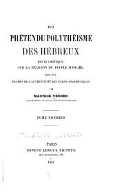Du prétendu polythéisme des Hébreux: essai critique sur la religion du peuple d'Israël, suivi d'un examen de l'authenticité des écrits prophétiques, Volumes2à3