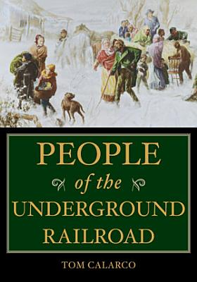 People of the Underground Railroad  A Biographical Dictionary PDF